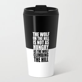 The wolf on the hill... Gym Motivational Quote Travel Mug