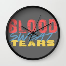 Blood, Sweat, & Tears Wall Clock