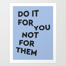 Do it for you Art Print