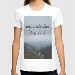Say, could that lass be I? T-shirt