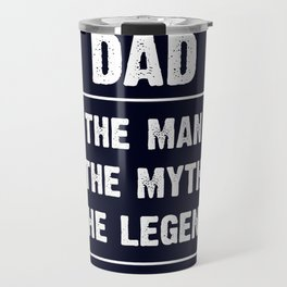 Dad, The Man, The Myth, The Legend Travel Mug