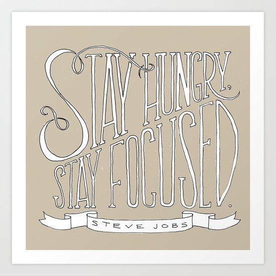 Stay Hungry, Stay Focused Art Print