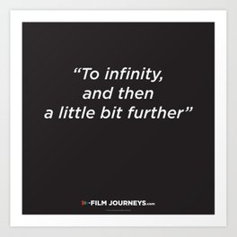 Film Journeys Misquotes: To Infinity, And The A Little Bit Further Art Print