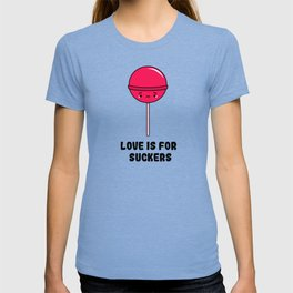 Love is for Suckers T-shirt