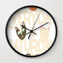 Every day is caturday Wall Clock