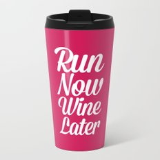 Run Now, Wine Later Funny Running Quote Metal Travel Mug