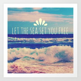 Let The Sea Set You Free Art Print