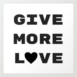 Give More Love Art Print
