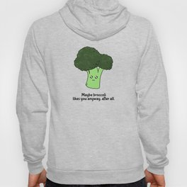 Maybe broccoli likes you anyway, after all Hoody