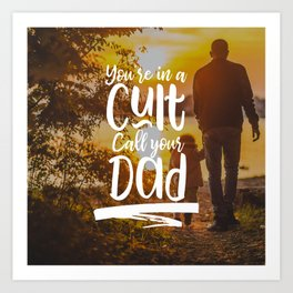 You're in a Cult Call Your Dad Art Print