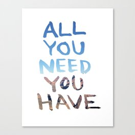 All You Need You Have: By Annessa Braymer  Canvas Print
