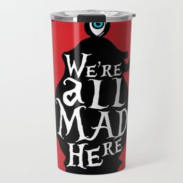 """We're all MAD here"" - Alice in Wonderland - Teapot - 'Off With His Head Red' Travel Mug"