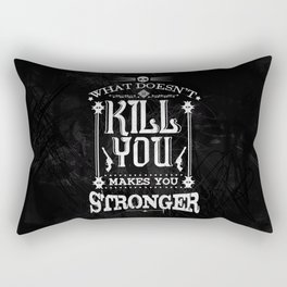 What Doesn't Kill You Makes You Stronger Rectangular Pillow