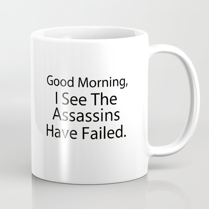Good Morning I See The Ins Have Failed Coffee Mug
