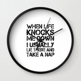WHEN LIFE KNOCKS ME DOWN Wall Clock