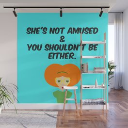 She's NOT Amused & You Shouldn't Be Either. Wall Mural