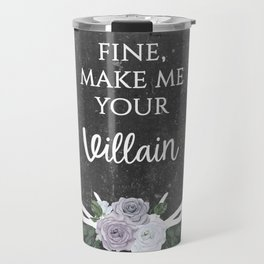 Make me your villain - The Darkling quote - Leigh Bardugo - Grey Travel Mug