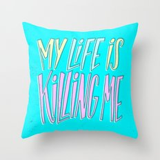My Life Is Killing Me Throw Pillow