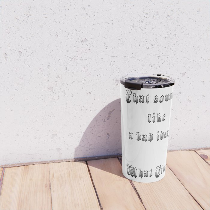 Bad Idea Travel Mug