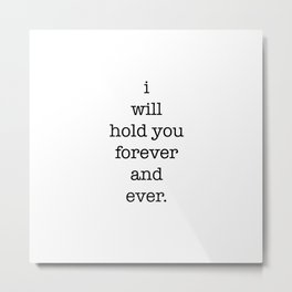 i will hold you forever and ever Metal Print