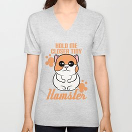 """""""Hold me closer tiny hamster"""" is a great reward for squeegee and tiny pet lover like you! Unisex V-Neck"""
