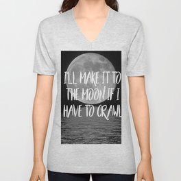I'll make it to the moon if I have to crawl Unisex V-Neck