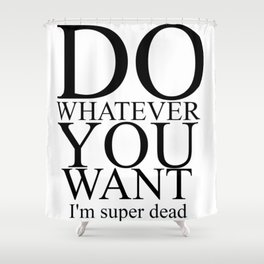 DO WHATEVER YOU WANT Shower Curtain