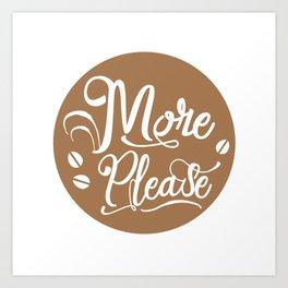 Coffee. More Please! Art Print