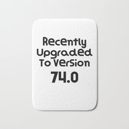 Recently Upgraded To Version 74.0   Birthday Gift Present   Funny Gift Idea Bath Mat