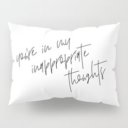 You're in my Inappropriate Thoughts - Handwritten Quote Print Pillow Sham