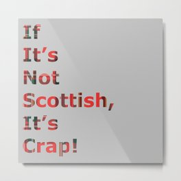 If It's Not Scottish, It's Crap! (In Grey) Metal Print
