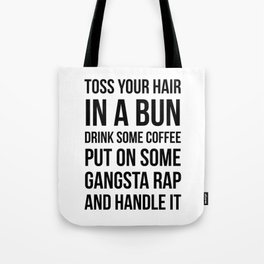 Toss Your Hair in a Bun, Coffee, Gangsta Rap & Handle It Tote Bag
