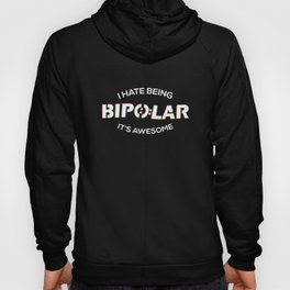 I Hate Being Bipolar It's Awesome - Funny Medical Gift Hoody