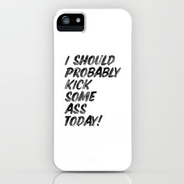 I Should Probably Kick Some Ass Today black and white hand lettered ink typography print poster iPhone Case
