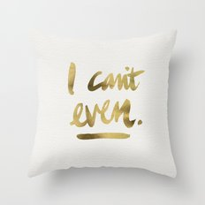 I Can't Even – Gold Ink Throw Pillow
