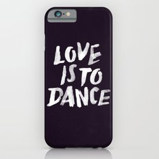 Love is to Dance iPhone 6s Slim Case