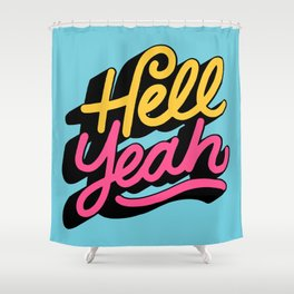 hell yeah 002 x typography Shower Curtain