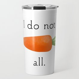 I Do Not Carrot All Travel Mug