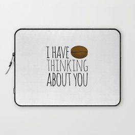 I've Bean Thinking About You Laptop Sleeve
