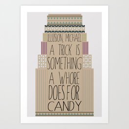 Arrested Development : A Trick is Something a Whore Does for Candy!  Art Print