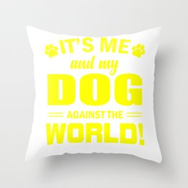 It's Me And My Dog Against The World ye Throw Pillow