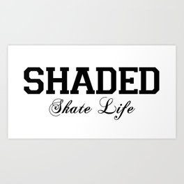 SHADED Skate Life  Art Print