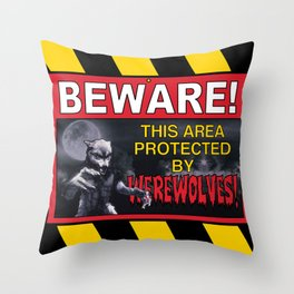 Beware! This Area Is Protected by Werewolves! Throw Pillow