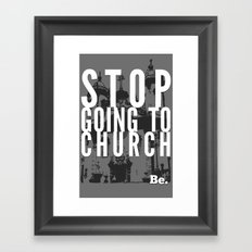 Stop Going to Church...Be. Framed Art Print