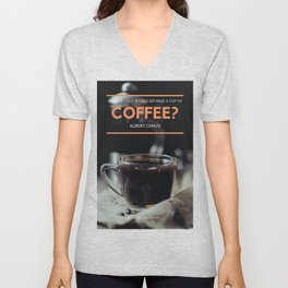 Albert Camus Quote | Should I kill myself or have a cup of coffee? Unisex V-Neck