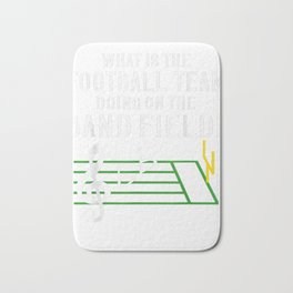 Marching Band What Is The Football Team Doing on Field Shirt Bath Mat