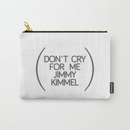 don`t cry for me jimmy kimmel Carry-All Pouch
