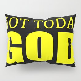 Not today God fun quote Pillow Sham