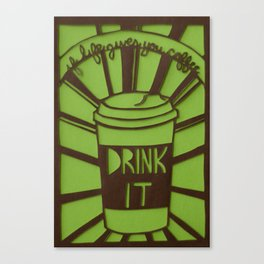 If Life Gives You Coffee, Drink It Canvas Print