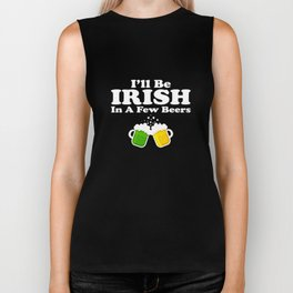 I'll Be Irish In A Few Beers St Patty's Day Drinking Biker Tank